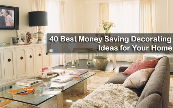 40 Best Money Saving Decorating Ideas For Your Home Freshome