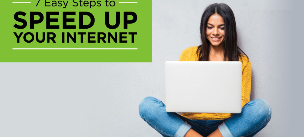 7 Easy Steps to Speed up Your Internet
